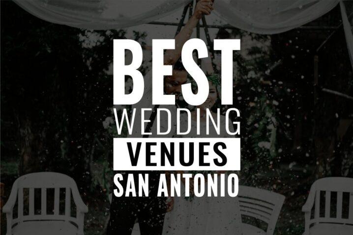 Top 25 Amazing Wedding Venues in San Antonio, TX (2021)
